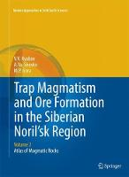 Trap Magmatism and Ore Formation in the Siberian Noril'sk Region Volume 2. Atlas of Magmatic Rocks by V. V. Ryabov, A.Ya. Shevko, M. P. Gora