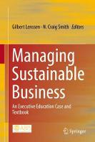 Managing Sustainable Business An Executive Education Case and Textbook by Gilbert Lenssen