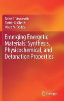 Emerging Energetic Materials: Synthesis, Physicochemical, and Detonation Properties by Tushar Ghosh, Dabir Viswanath, Veera Boddu