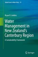 Water Management in New Zealand's Canterbury Region A Sustainability Framework by Bryan R. Jenkins