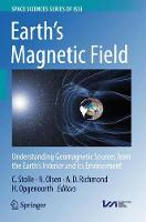 Earth's Magnetic Field Understanding Geomagnetic Sources from the Earth's Interior and its Environment by Claudia Stolle