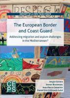 The European Border and Coast Guard Addressing Migration and Asylum Challenges in the Mediterranean? by Sergio Carrera, Steven Blockmans, Jean-Pierre Cassarino, Daniel Gros
