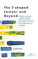 The T-shaped Lawyer and Beyond Rethinking legal professionalism and legal education for contemporary societies by Elaine Mak