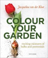 Colour Your Garden Exciting Mixtures of Bulbs and Perennials by Jacqueline Van Der Kloet