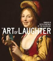 The Art of Laughter Humour in Dutch Paintings of the Golden Age by Anna Tummers, Elmer Kolfin, Jasper Hillegers, Angela Jager