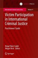 Victim Participation in International Criminal Justice Practitioners' Guide by Kinga Tibori Szabo