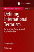 Defining International Terrorism Between State Sovereignty and Cosmopolitanism by Stella Margariti