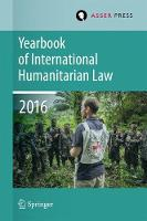 Yearbook of International Humanitarian Law Volume 19, 2016 by Terry D. Gill