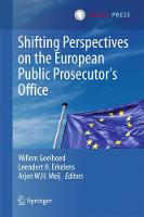 Shifting Perspectives on the European Public Prosecutor's Office by Willem Geelhoed