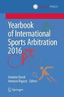 Yearbook of International Sports Arbitration 2016 by Antoine Duval