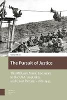 The Pursuit of Justice The Military Moral Economy in the USA, Australia, and Great Britain - 1861-1945 by Nathan Wise