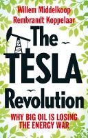 The Tesla Revolution Why Big Oil is Losing the Energy War by Willem Middelkoop, Rembrandt Koppelaar