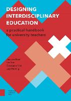 Designing Interdisciplinary Education A Practical Handbook for University Teachers by Lucy Wenting, Christianne Vink, Ger Post, Linda Greef
