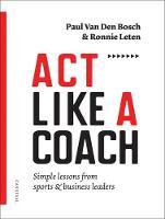 Act Like a Coach by Ronnie Leten, Paul van den Bosch