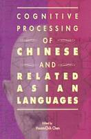 Cognitive Processing of Chinese and Related Asian Languages by Hsuan Chih Chen