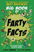 The The Fantastic Flatulent Fart Brothers' Big Book of Farty Facts An Illustrated Guide to the Science, History, and Art of Farting; UK/international edition by M. D. Whalen