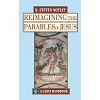 Reimagining the Parables of Jesus by R. Steven Notley