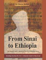 From Sinai to Ethiopia The Halakhic & Conceptual World of the Ethiopian Jews by Sharon Shalom