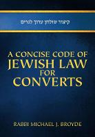 Concise Code of Jewish Law for Converts by Michael J. Broyde