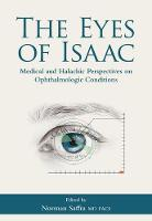 The Eyes of Isaac Medical and Halachic Perspectives on Ophthalmologic Conditions by Alan Kadish