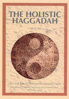 The Holistic Haggadah How Will You Be Different This Passover Night? Traditional Haggadah with Original Commentary by Michael L. Kagan