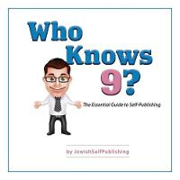 Who Knows 9? The Essential Guide to Self-Publishing by Eliyahu Miller
