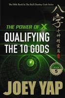 Power of X Qualifying the 10 Gods by Joey Yap