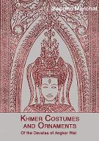 Khmer Costumes And Ornaments by Sappho Marchal