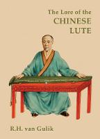 The Lore Of The Chinese Lute An Essay on the Ideology of the Ch'in by Robert H. Van Gulik