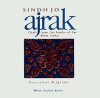 Sindh Jo Ajrak: Cloth From The Banks Of The River Indus by Noorjehan Bilgrami