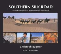 Southern Silk Road: In The Footsteps Of Sir Aurel Stein And Sven Hedin by Christoph Baumer