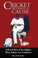 Cricket without a Cause Fall and Rise of the Mighty West Indian Test Cricketers by Hilary McD Beckles