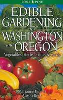 Edible Gardening for Washington and Oregon by Marianne Binetti, Alison Beck