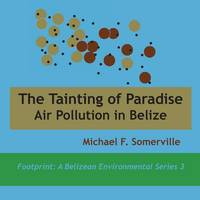Tainting of Paradise Air Pollution in Belize by Michael F Somerville