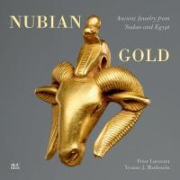 Nubian Gold Ancient Jewelry from Sudan and Egypt by Peter Lacovara, Yvonne J. Markowitz