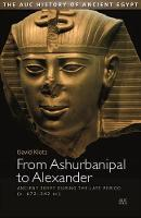 From Ashurbanipal to Alexander Ancient Egypt During the Late Period (c. 672 - 332 BC) by David Klotz