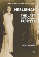 Neslishah The Last Ottoman Princess by Murat Bardakc?