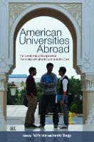 American Universities Abroad The Leadership of Independent Transnational Higher Education Institutions by Dean of the Graduate School of Education Ted (American University in Cairo) Purinton