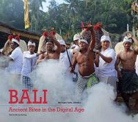 Bali, Ancient Rites in the Digital Age by Diana Darling, Ida Bagus Putra Adnyana