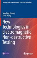 New Technologies in Electromagnetic Non-destructive Testing by Songling Huang, Shen Wang