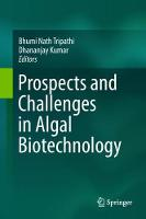 Prospects and Challenges in Algal Biotechnology by Bhumi Nath Tripathi