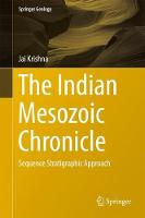 The Indian Mesozoic Chronicle Sequence Stratigraphic Approach by Jai Krishna