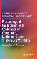 Proceedings of the International Conference on Computing, Mathematics and Statistics (iCMS 2015) Bridging Research Endeavors by Liew Kee Kor