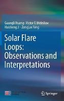 Solar Flare Loops: Observations and Interpretations by Guangli Huang, Victor F. Melnikov, Haisheng Ji, Zongjun Ning
