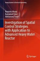 Investigation of Spatial Control Strategies with Application to Advanced Heavy Water Reactor by Ravindra Munje, Balasaheb Patre, Akhilanand Tiwari