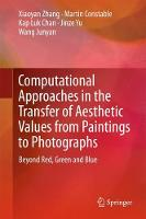 Computational Approaches in the Transfer of Aesthetic Values from Paintings to Photographs Beyond Red, Green and Blue by Zhang Xiaoyan, Martin Constable, Kap Luk Chan, Jinze Yu