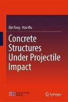 Concrete Structures Under Projectile Impact by Qin Fang, Hao Wu