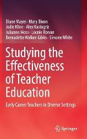Studying the Effectiveness of Teacher Education Early Career Teachers in Diverse Settings by Diane Mayer, Mary Dixon, Jodie Kline, Alex Kostogriz