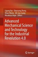Advanced Mechanical Science and Technology for the Industrial Revolution 4.0 by Ligang Yao