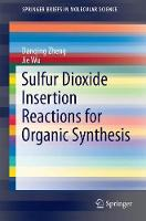 Sulfur Dioxide Insertion Reactions for Organic Synthesis by Jie Wu, Danqing Zheng